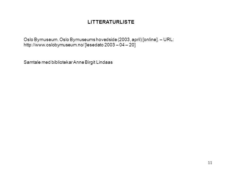 LITTERATURLISTE Oslo Bymuseum. Oslo Bymuseums hovedside (2003, april) [online]. – URL: http://www.oslobymuseum.no/ [lesedato 2003 – 04 – 20]